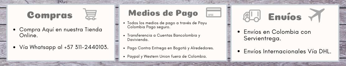 Nuestra Tienda Online te brinda Seguras opciones de Compra, Pago y Envíos en Colombia y el Mundo.